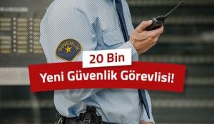 20 Bin Yeni Güvenlik Görevlisi!