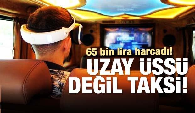 65 Bin Lira Harcadı! Taksiyi Uzay Üssüne Çevirdi