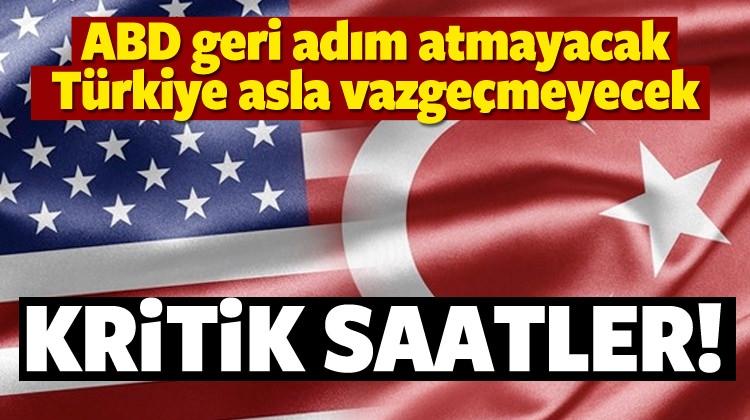ABD Geri Adım Atmayacak! Türkiye Vazgeçmeyecek!