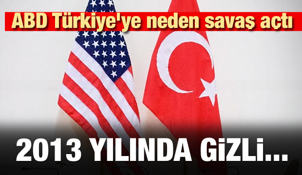 ABD Türkiye'ye neden savaş açtı! 2013 yılında gizli...