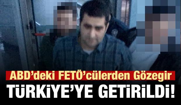 ABD'deki FETÖcülerden Gözegir Türkiye'ye getirildi