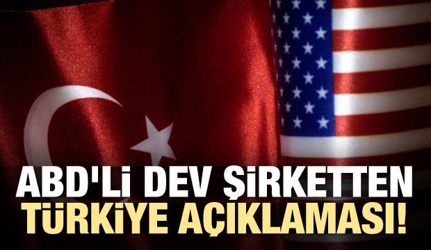 ABD'li dev şirketten Türkiye açıklaması!