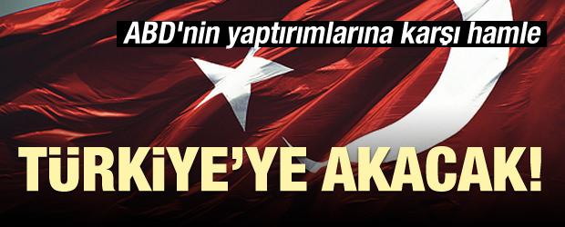 ABD'nin yaptırımlarına karşı hamle! Türkiye'ye akacak