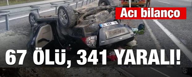 Acı bilanço: 67 ölü 341 yaralı