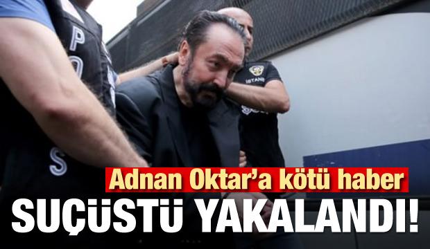 Adnan Oktar'a kötü haber! Suçüstü yakalandı