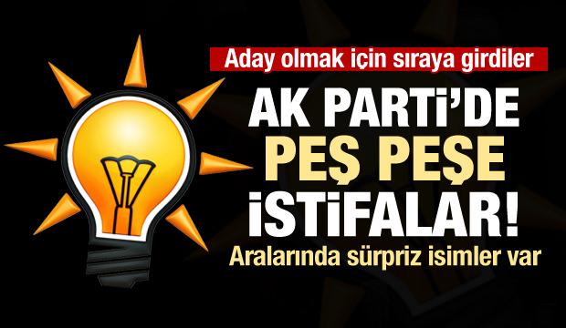 AK Parti'de aday mesaisi! peş peşe istifalar geldi
