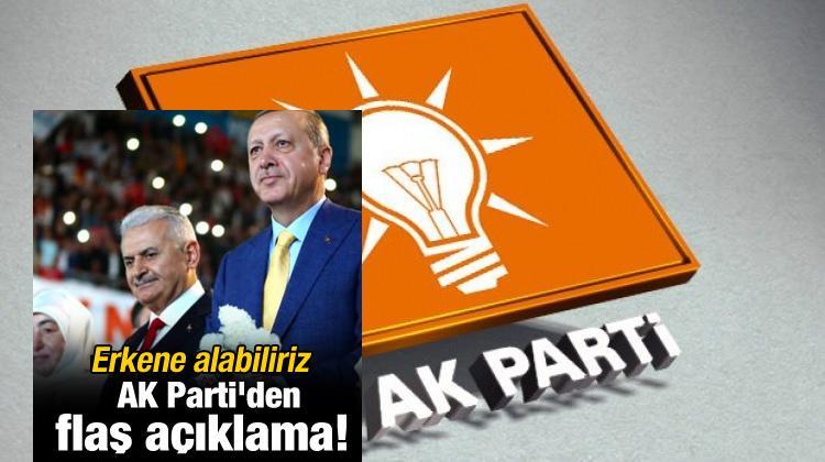 AK Parti'den flaş açıklama! Erkene alabiliriz