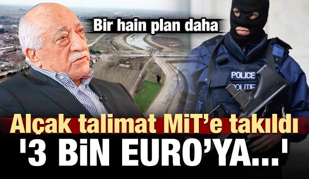Alçak talimat MİT'e takıldı! '3 bin euro verin...'