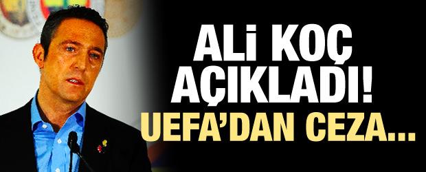Ali Koç Açıkladı! UEFA'dan Ceza...