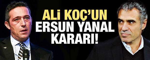 Ali Koç'un Ersun Yanal kararı!