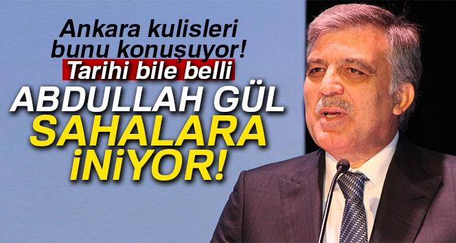 Ankara Kulisleri Bunu Konuşuyor: Abdullah Gül Sahalara İniyor!
