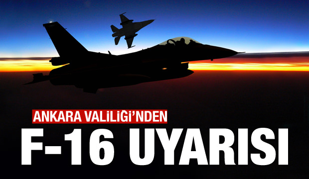 Ankara Valiliği'nden vatandaşlara F-16 uyarısı