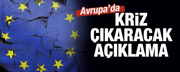 Avrupa'da kriz çıkaracak açıklama