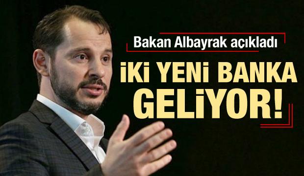 Bakan Albayrak açıkladı: iki yeni banka geliyor!