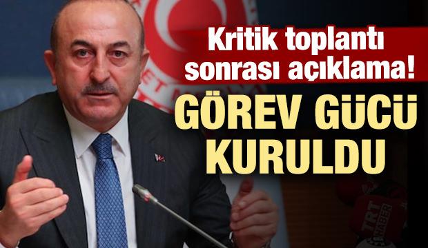 Bakan Çavuşoğlu: Görev gücü kuruldu