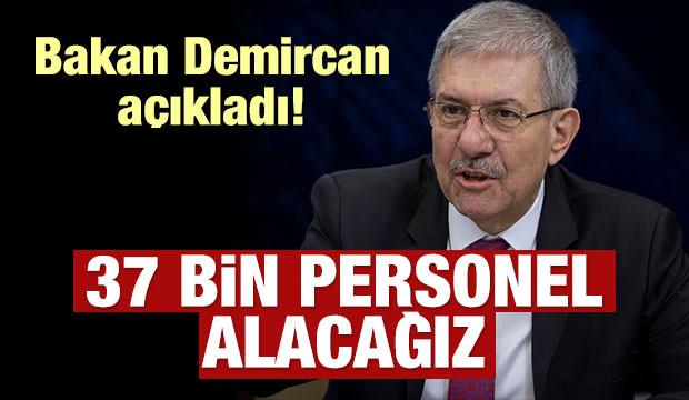 Bakan Demircan açıkladı: 37 bin personel alacağız!