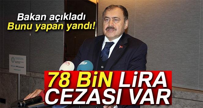 Bakan Eroğlu Açıkladı! 78 Bin Lira Cezası Var...