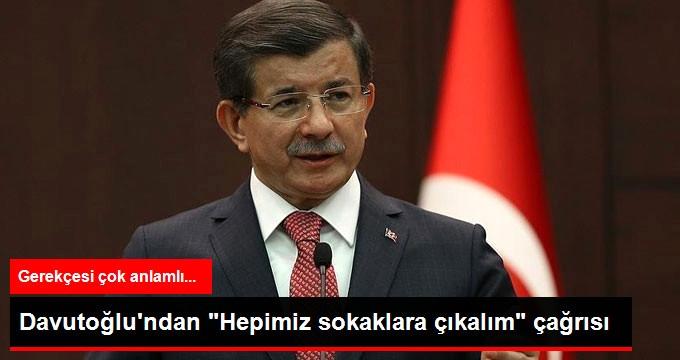 Başbakan Davutoğlu: Hepimiz Sokaklara Çıkalım