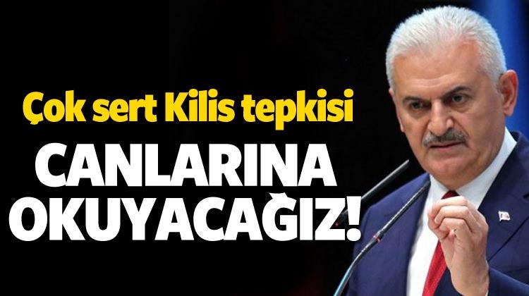 Başbakan'dan Kilis Tepkisi: Canlarına Okuyacağız!