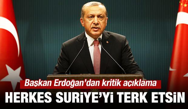 Başkan Erdoğan: Herkes Suriye'yi terk etsin