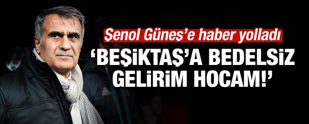 'Beşiktaş'a bedelsiz gelirim hocam!'