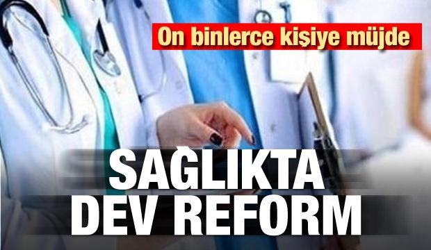 Binlerce kişiye müjde! Sağlıkta dev reform
