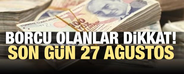 Borcu olanlar dikkat! Son gün 27 Ağustos