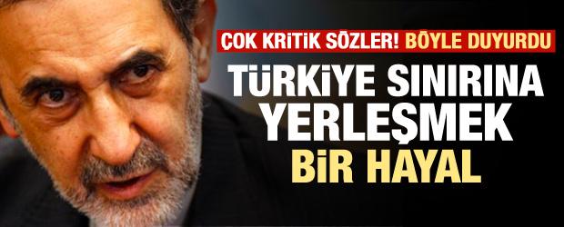 Böyle duyurdu: Türkiye sınırına yerleşmek hayal