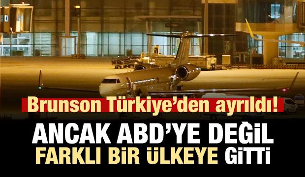 Brunson Türkiye'den ayrıldı! Ancak ABD'ye gitmedi!