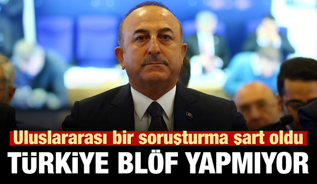Çavuşoğlu: Artık uluslararası soruşturma şart!