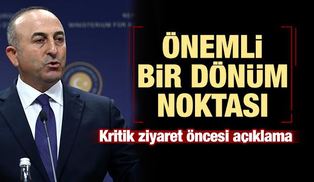 Çavuşoğlu'ndan açıklama: Önemli bir dönüm noktası