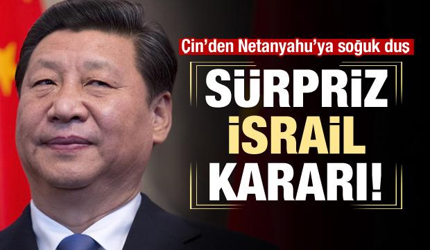 Çin'den sürpriz İsrail kararı!