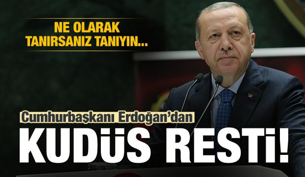 Cumhurbaşkanı Erdoğan'dan Kudüs resti!