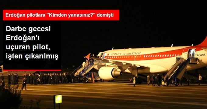 Darbe Gecesi Erdoğan'ı Uçuran Pilot, İşten Çıkarılmış
