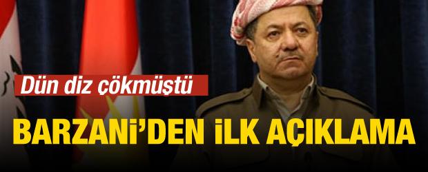 Diz çöken Barzani'den ilk açıklama geldi
