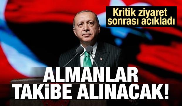 Erdoğan açıkladı! Almanlar takibe alınacak