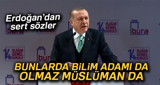 Erdoğan: 'Bilim Adamı da Olmaz Müslüman da Olmaz'