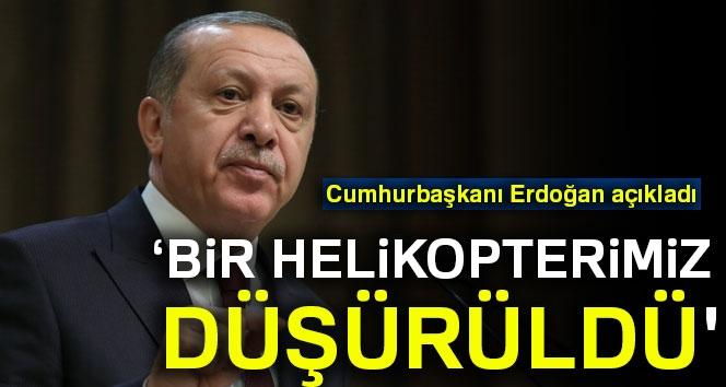 Erdoğan: 'Bir Helikopterimiz Düşürüldü'