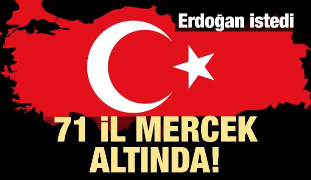 Erdoğan istedi! 71 il mercek altında