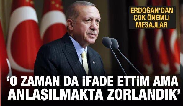 Erdoğan: O zaman da ifade ettim ama anlaşılmakta zorlandık