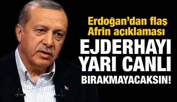 Erdoğan'dan Afrin çıkışı! Öyle veya böyle...