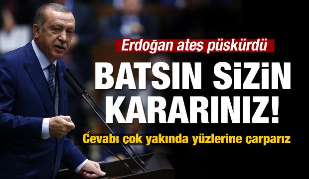 Erdoğan'dan çok sert tepki: Batsın sizin kararınız