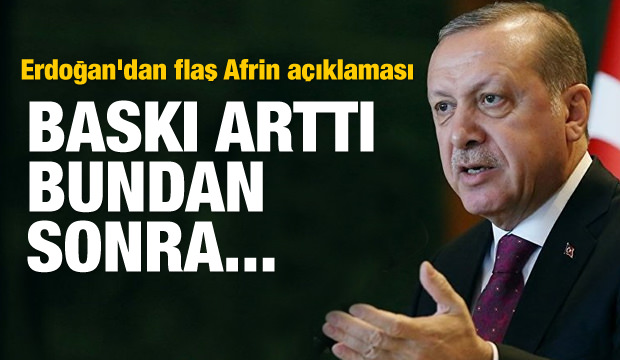 Erdoğan'dan flaş Afrin açıklaması: Bundan sonra...