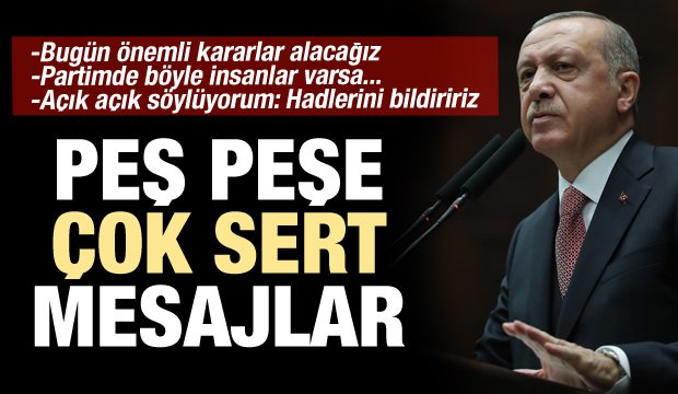 Erdoğan'dan peş peşe çok sert mesajlar!