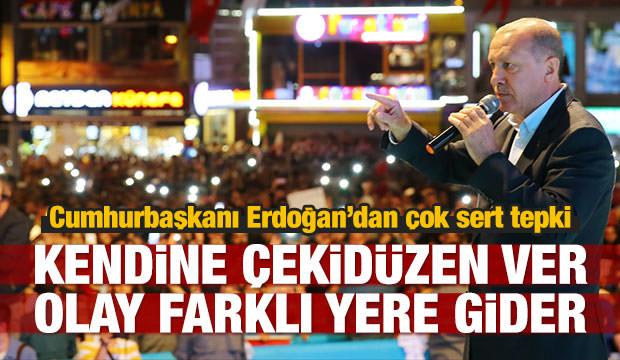 Erdoğan'dan sert tepki: Kendine çekidüzen ver!
