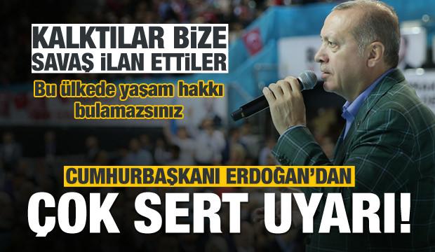 Erdoğan'dan sert uyarı: Bu ülkede yaşayamazsınız