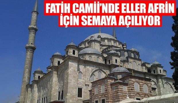 Fatih Camii'nde Eller Afrin için semaya açılıyor