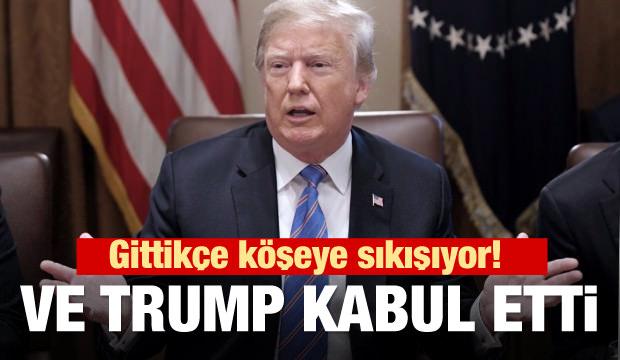 Gittikçe köşeye sıkışıyor! Ve Trump kabul etti!