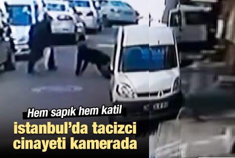 İstanbul'da tacizci cinayeti kamerada