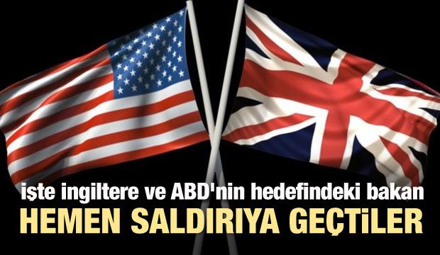 İşte İngiltere ve ABD'nin hedefindeki bakan